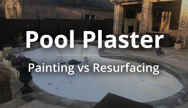Pool Plaster: Painting vs Resurfacing